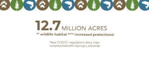 """Banner that says """"12.7 million acres of wildlife habitat with increased protections! New COGCC regulations story map: rockymountainwild.org/cogcc_storymap"""""""